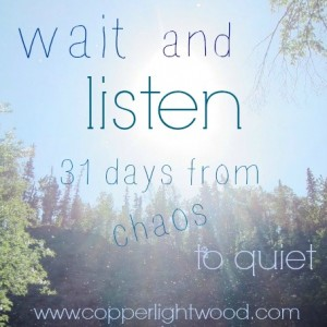 Copperlight Wood: wait and listen: 31 days from chaos to quiet