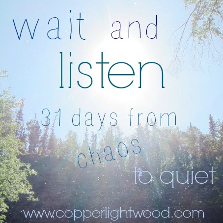 wait and listen: 31 days from chaos to quiet
