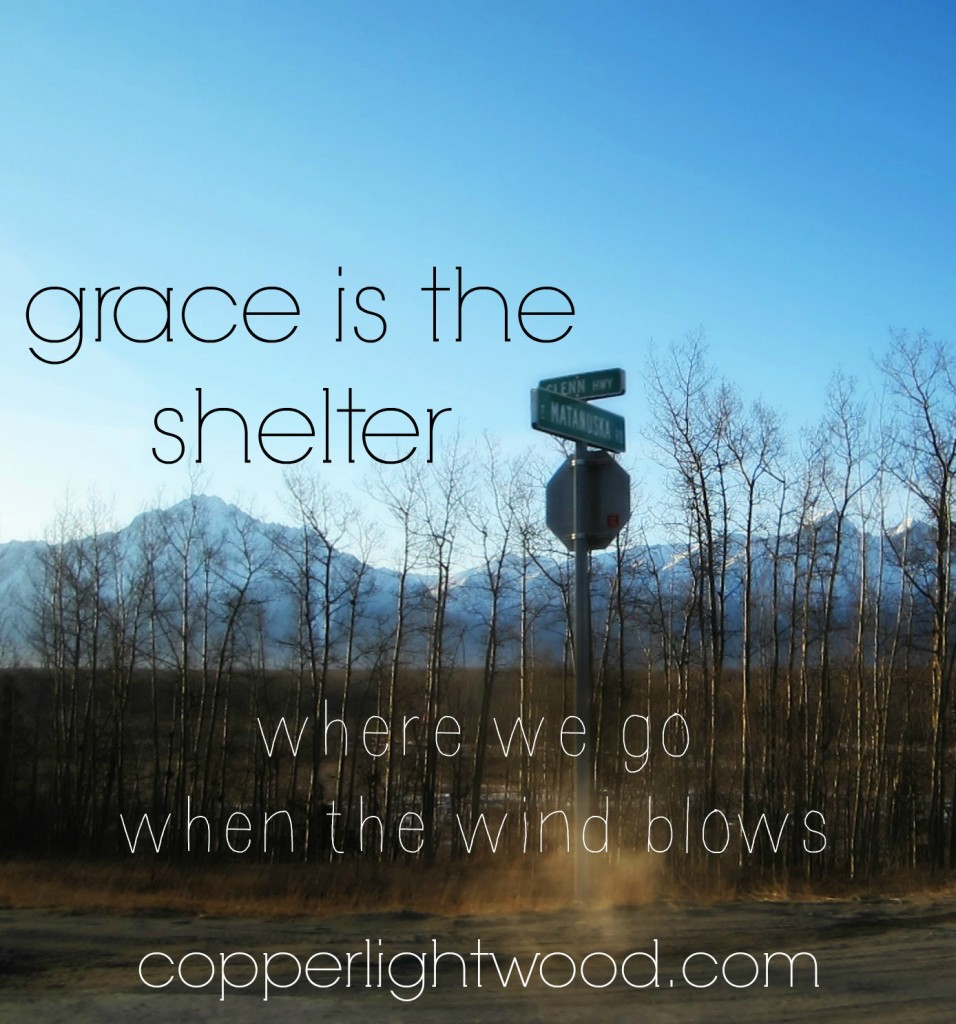 grace is the shelter: where we go when the wind blows
