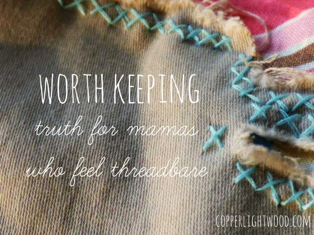 worth keeping: truth for mamas who feel threadbare