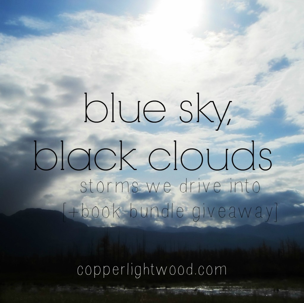 blue sky, black clouds: storms we drive into (plus book giveaway)