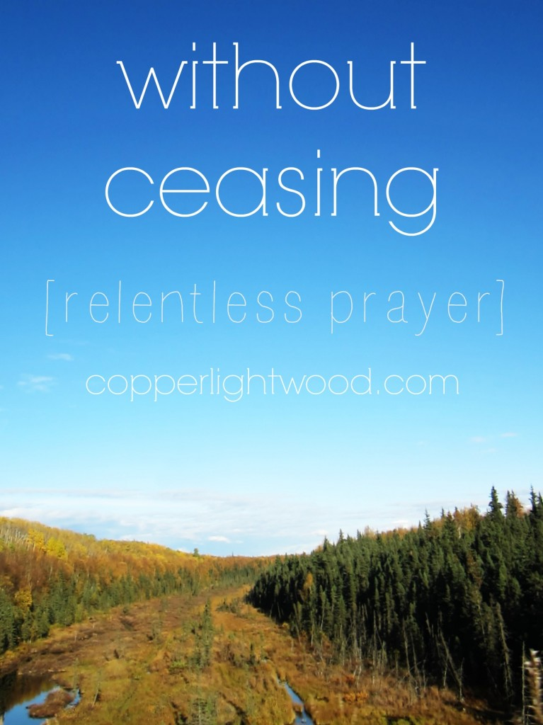 without ceasing: relentless prayer (31 days series from Copperlight Wood)