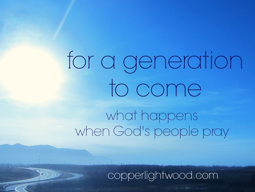 for a generation to come: what happens when God's people pray