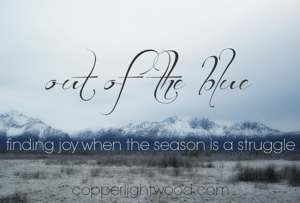 out of the blue: finding joy when the season is a struggle