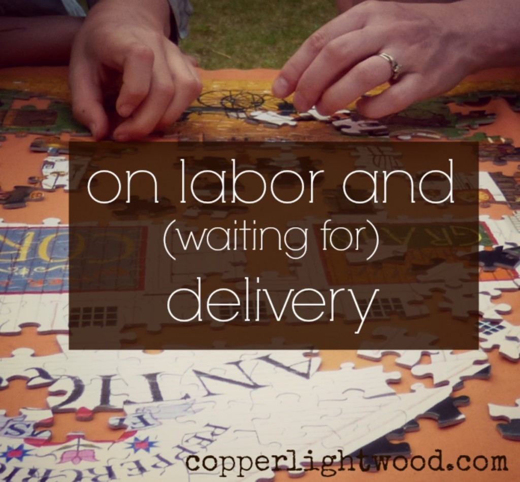 on labor and (waiting for) delivery