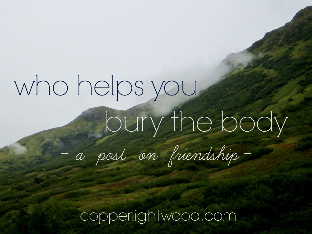 who helps you bury the body: a post on friendship from Copperlight Wood