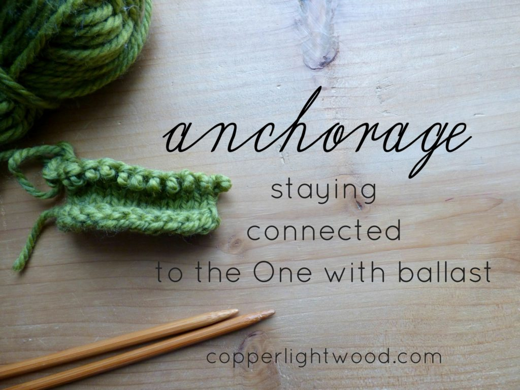 anchorage: staying connected to the One with ballast