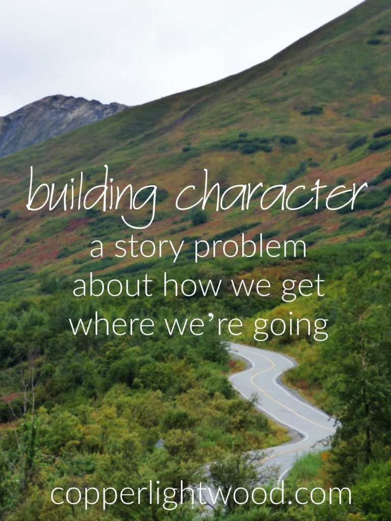 building character: a story problem about how we get where we're going